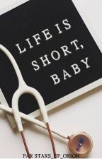 Life is short, baby par Stars_of_Orion