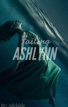 Failing Ashlynn by Adelaide_Addie