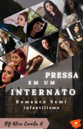 Pressa Em Um Internato ❂ SEMI Infantilismo  •Parada No Momento/ by Alice_Camila_H