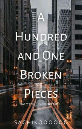 A hundred and one broken pieces (COMPLETED) by SACHIKOOOOOO