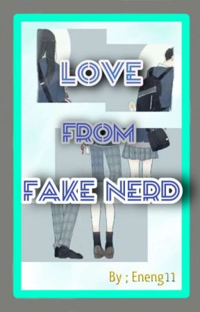 Love From Fake Nerd ( End ) by eneng11