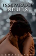 Inseparable Souls {Completed} by mehaklovely