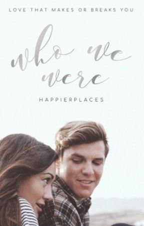 Who We Were   ✓ by happierplaces