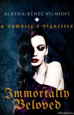 Immortally Beloved: A Vampire's Vignettes by JadedElegance