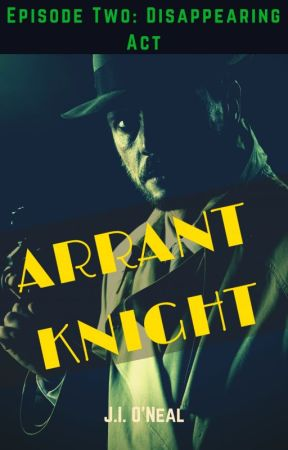 Arrant Knight - Episode Two: Disappearing Act by stray_cat