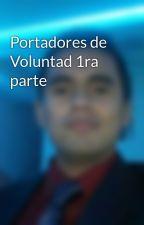 Portadores de Voluntad 1ra parte by user70463035