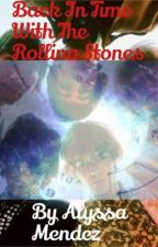 Back in time with The Rolling Stones (SLOW UPDATES) by AlyssaMM02