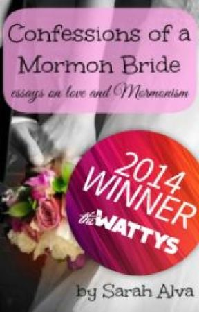 Confessions of a Mormon Bride (2014 Watty Award Winner) by Sarah_A_