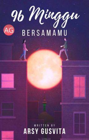96 Minggu Bersamamu [SELESAI] by Arsy_Gusvita