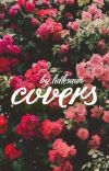covers! <OPEN> cover