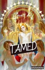 CAN'T BE TAMED (FEMDOM) by iamananimeniac