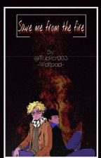 Save me from the fire by Drugged_ghost