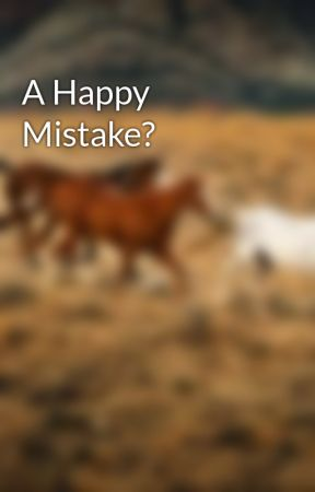 A Happy Mistake? by futureauthorkm5