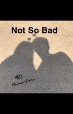 Not So Bad (Ksi FanFic) by AestheticDinho