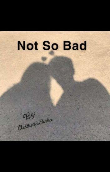 Not So Bad (Ksi FanFic)