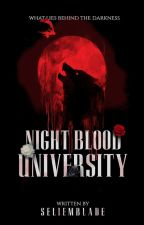 NIGHT BLOOD UNIVERSITY by SELIEMBLADE
