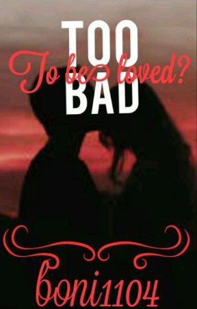 Too Bad  by boni1104