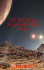 I'm A Goner... (Kylo Ren/Ben Solo) by CaseyBuck74