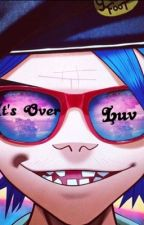 """It's over """"luv"""" ((2D X Reader)) by jobeanjokingly"""