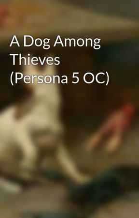 A Dog Among Thieves (Persona 5 OC) by ThisIsAWolfie
