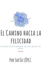 El Camino hacia la Felicidad. by lopezAna3113