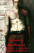 Loving Madness (Cicero X Reader) by ShadeSmiles