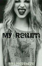 My Return by kylieeehere