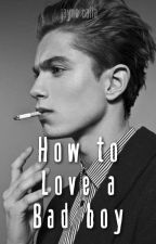 How To Love A Bad Boy by LilMissBeliever