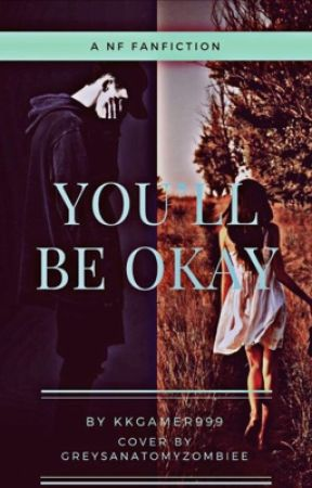 You'll be okay/NF fanfic by endurexistence