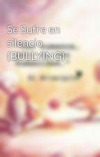 Se Sufre en silencio (BULLYING) by AngieCala