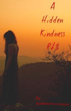 A Hidden Kindness Pt3 (Complete) by XoWinterScorpioxo