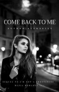 Come Back To Me: Mafia Romance (18+ Only) cover