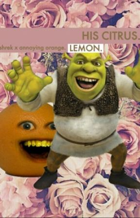 Annoying orange x shrek (lemon) by StacoraTheDragon420