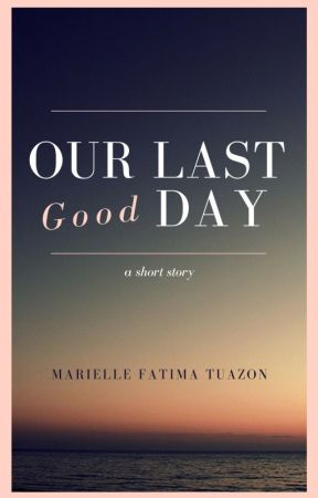 Our Last Good Day by marwritesalot