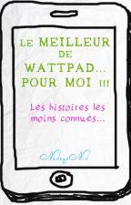 Le Meilleur de Wattpad... pour moi !!! by NadegeNrd