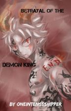 Betrayal Of the Demon King(E.N.D) by One_Intense_Shipper