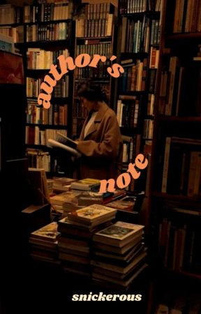 Author's Note |  ↺ by snickerous
