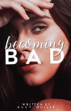 Becoming Bad by allyystories