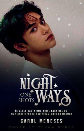 Night Ways (One Shots) - Revisando by QuaseCarol