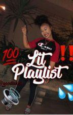 lit ass playlist . by Goodlukks