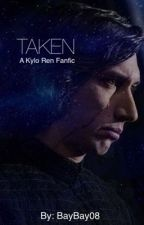Taken (A Kylo Ren Fanfic) {COMPLETED} by BayBay08