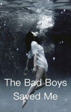 The Bad Boys Saved Me by TheBasicOne123