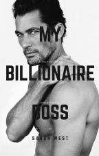 My Billionaire Boss by sarahwest57