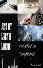 Fingiendo un Sentimiento. by Writer-in-Secret