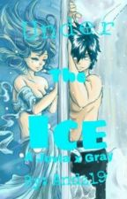 Under The Ice (Juvia x Gray) (Complete)(Editing) by peculiarjane