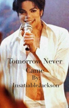 (18+) Tomorrow Never Came; Michael Jackson Fanfiction. (Updated)  by InsatiableJackson