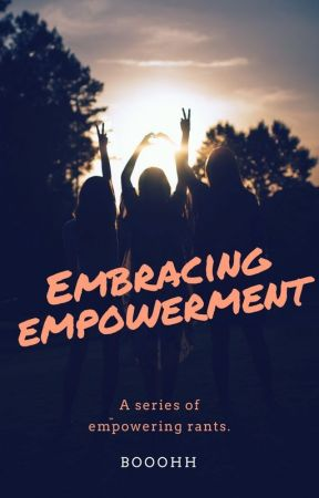 Embracing Empowerment. by booohh