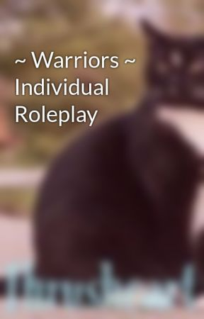 ~ Warriors ~ Individual Roleplay by Thrushheart_