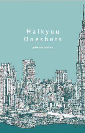 Haikyuu oneshots ♥ x reader by devourshima