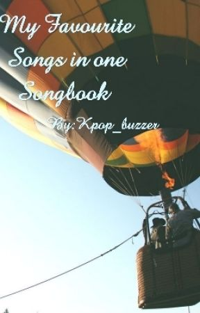 My Favourite Songs in one Songbook  by Kpop_buzzer